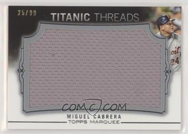 2011 Topps Marquee - Titanic Threads Jumbo Relics #TTJR-96 - Miguel Cabrera /99