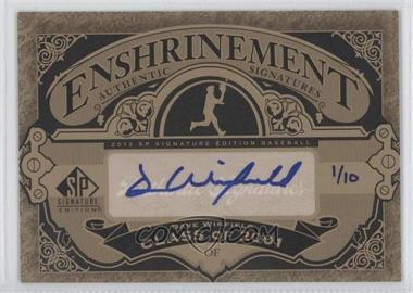 2012 SP Signature Edition - Enshrinement Signatures #E-DW - Dave Winfield /10