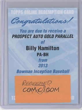 2013 Bowman Inception - Prospect Autographs - Gold #PA-BH - Billy Hamilton /99 [REDEMPTION Being Redeemed]
