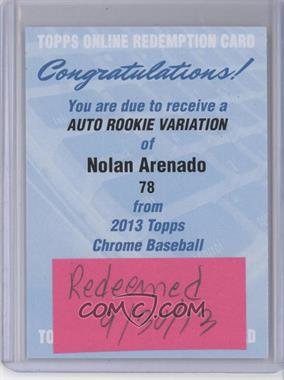 2013 Topps Chrome - Rookie Certified Autographs - [Autographed] #78 - Nolan Arenado [REDEMPTION Being Redeemed]