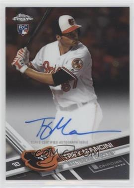 2017 Topps Chrome - Rookie Autographs #RA-TM - Trey Mancini