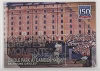Greatest Moments - Oriole Park at Camden Yards