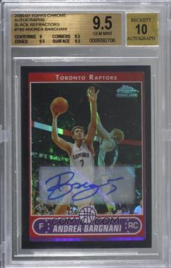 2006-07 Topps Chrome - [Base] - Black Refractor Autographs #180 - Andrea Bargnani [BGS 9.5 GEM MINT]