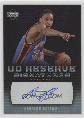 2006-07 UD Reserve - Signatures - [Autographed] #RA-RE - Renaldo Balkman