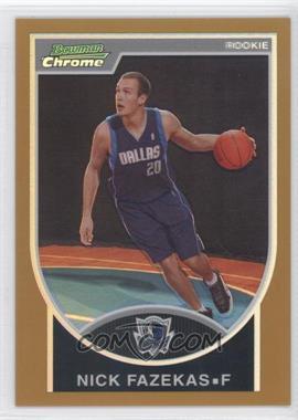 2007-08 Bowman Draft Picks & Stars - Chrome - Gold Refractor #130 - Nick Fazekas /99
