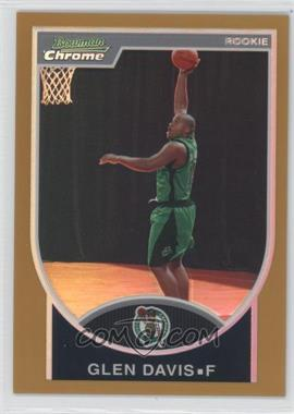 2007-08 Bowman Draft Picks & Stars - Chrome - Gold Refractor #134 - Glen Davis /99