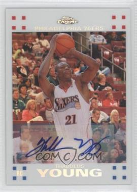 2007-08 Topps Chrome - [Base] - White Refractor Rookie Certified Autograph [Autographed] #117 - Thaddeus Young /10