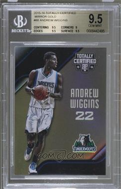 2015-16 Panini Totally Certified - [Base] - Mirror Gold #88 - Andrew Wiggins /10 [BGS9.5GEMMINT]
