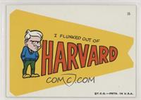 I flunked out of Harvard