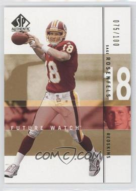 2001 SP Authentic - [Base] - Future Watch Rookies Gold #118 - Sage Rosenfels /100