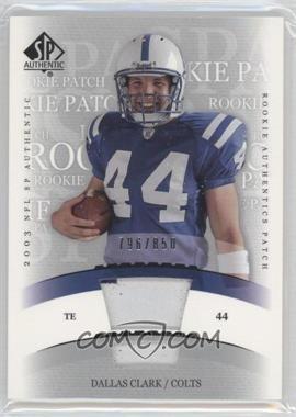 2003 SP Authentic - [Base] #243 - Dallas Clark /850