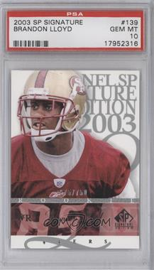 2003 SP Signature Edition - [Base] #139 - Brandon Lloyd /750 [PSA 10]