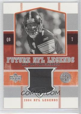 2004 Upper Deck NFL Legends - Future NFL Legends #FL-BR - Ben Roethlisberger