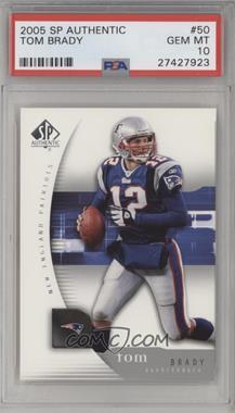 2005 SP Authentic - [Base] #50 - Tom Brady [PSA 10]