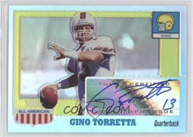 2005 Topps All American Retired Edition - Autographs - Chrome Refractor #A-GT - Gino Torretta /55