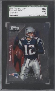 2005 Topps Draft Pick & Prospects - [Base] - Chrome #45 - Tom Brady [SGC96]