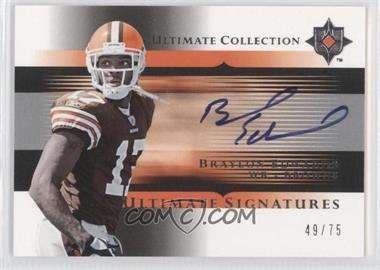 2005 Ultimate Collection - Ultimate Signatures #US-BE - Braylon Edwards /75