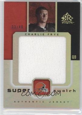 2005 Upper Deck Reflections - Super Swatch #SS-CF - Charlie Frye /40