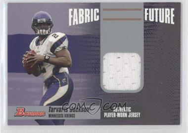 2006 Bowman - Fabric of the Future #FF-TJ - Tarvaris Jackson