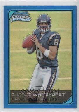 2006 Bowman Chrome - [Base] - Blue Refractor #72 - Charlie Whitehurst /150