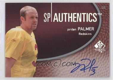 2007 SP Authentic - SP Authentics Autographs #SPAA-JP - Jordan Palmer