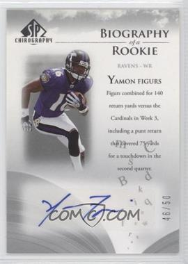 2007 SP Chirography - Biography of a Rookie - Silver #BOR-YF - Yamon Figurs /50