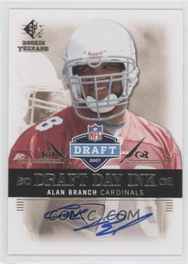 2007 SP Rookie Threads - Draft Day Ink #DDI-AB - Alan Branch