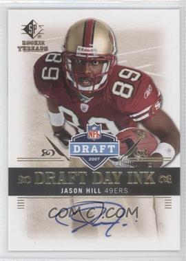 2007 SP Rookie Threads - Draft Day Ink #DDI-JH - Jason Hill