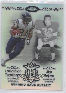 2007 Topps Chrome - Running Back Royalty - Refractor #RBRD-TB - LaDainian Tomlinson, Jim Brown /199