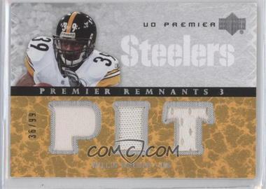2007 UD Premier - Remnants 3 - Silver #PR3-WP - Willie Parker /99