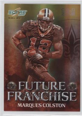 2008 Score Select - Future Franchise - Gold Zone #FF-25 - Marques Colston /50