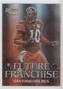 2008 Score Select - Future Franchise #FF-7 - Santonio Holmes /999