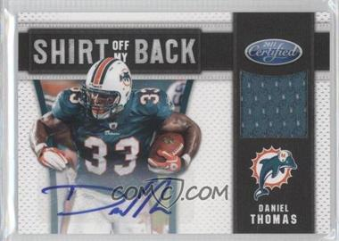 2011 Certified - Shirt Off My Back - Signatures [Autographed] #10 - Daniel Thomas /10