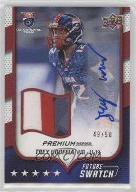 2016 Upper Deck USA Football - Future Swatch Auto Premium Series USA U19 #FS-TU - Trey Udoffia /50