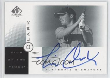 2001 SP Authentic - Sign of the Times #TC - Tim Clark