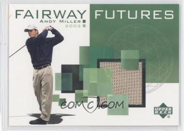 2003 Upper Deck - Fairway Futures #FU-AM - Andy Miller