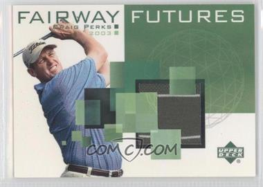 2003 Upper Deck - Fairway Futures #FU-CP - Craig Perks