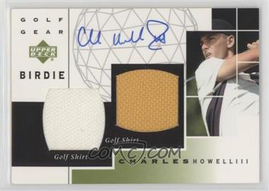 2003 Upper Deck - Golf Gear - Birdie Dual Materials Autograph #GB-CH - Charles Howell III