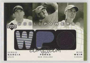2003 Upper Deck - World Powers - Triple #WP3-SG/CP/MW - Sergio Garcia, Craig Perks, Mike Weir