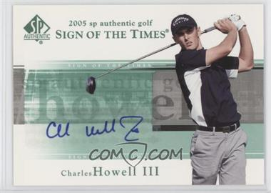 2005 SP Authentic - Sign of the Times #CH - Charles Howell III