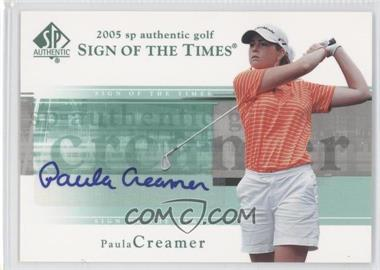 2005 SP Authentic - Sign of the Times #PC - Paula Creamer