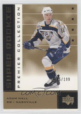 2002-03 Upper Deck Premier Collection - [Base] - Super Rookies Gold #68 - Adam Hall /199