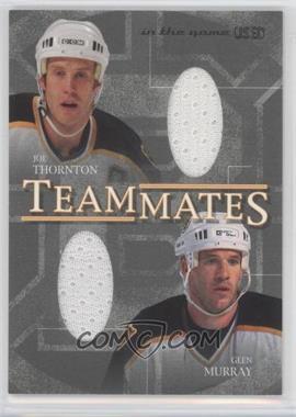 2003-04 In the Game-Used Signature Series - Teammates #T-17 - Joe Thornton, Glen Murray /50