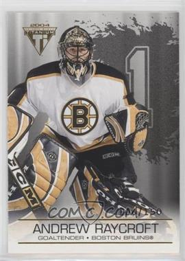 2003-04 Pacific Private Stock Titanium - [Base] - Hobby Number Parallel #11 - Andrew Raycroft /150