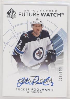 2017-18 SP Authentic - [Base] #164 - Future Watch Autographs - Tucker Poolman /999