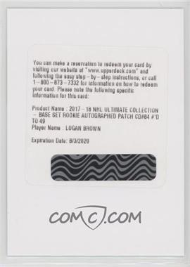 2017-18 Ultimate Collection - [Base] - Patches #84 - Ultimate Rookies Auto - Logan Brown /49 [BeingRedeemed]