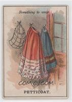 Something to wear. Petticoat.