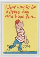I just wanta be a little boy….. [GoodtoVG‑EX]