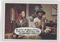 Black is beautiful, Thelma, but you're the exception!