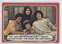 Mr. Kotter says he can't teach us anything...